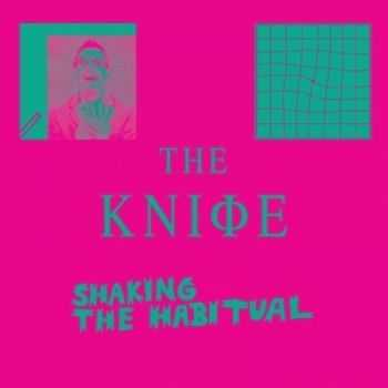 The Knife - Shaking The Habitual (2013)