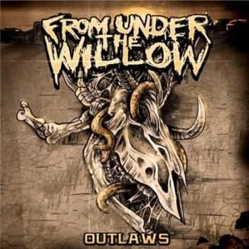 From Under The Willow - Outlaws (2013)
