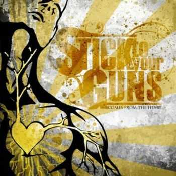 Stick to Your Guns - Comes From The Heart (2008)