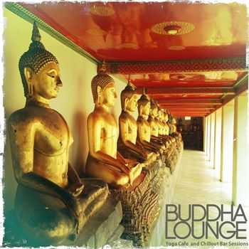 VA - Buddha Lounge (Yoga Cafe and Chillout Bar Sessions) (2013)