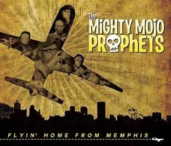 The Mighty Mojo Prophets - Flyin' Home From Memphis (2013)