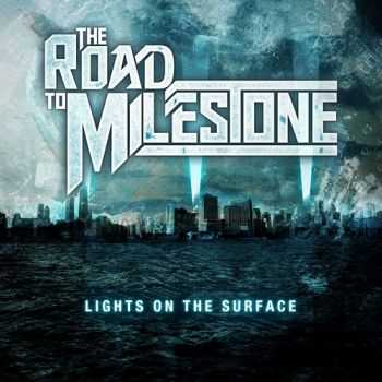 The Road To Milestone - Lights On The Surface (2013)