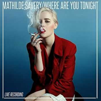 Mathilde Savery - Where Are You Tonight (2013)