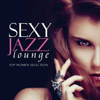 VA - Sexy Jazz Lounge, Top Women Selection (2013)