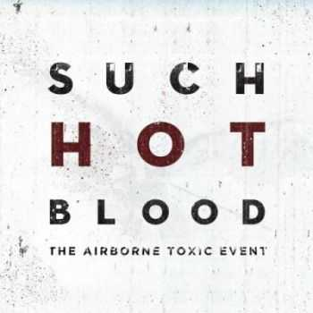 The Airborne Toxic Event - Such Hot Blood (2013)