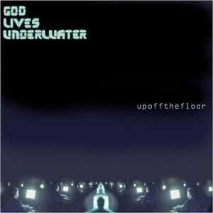 God lives underwater - Up off the Floor (2004)
