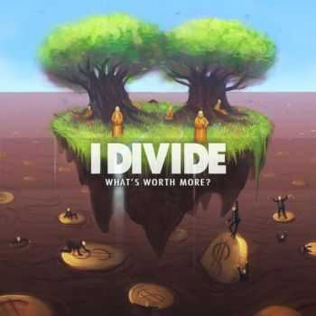 I, Divide  - What's Worth More (2011)