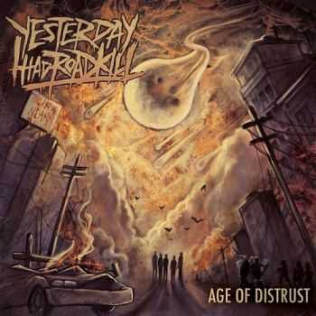 Yesterday I Had Roadkill - Age Of Distrust (2013)