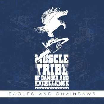Muscle Tribe of Danger And Excellence – Eagles And Chainsaws (2013)