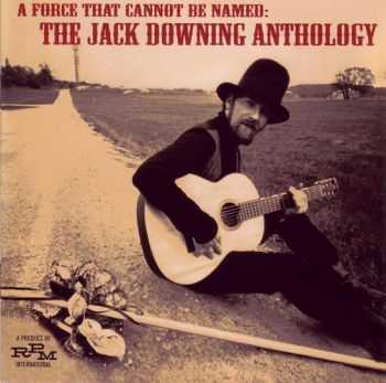 Jack Downing - A Force That Cannot Be Named: The Jack Downing Anthology 1966-1974