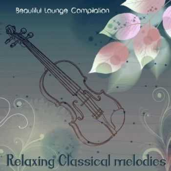 VA - Relaxing Classical Melodies (Beautiful Lounge Compilation) (2013)