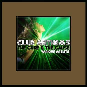 VA - Club Anthems The Cure & The Cause (2012)
