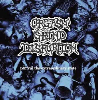 Orgasm Grind Distruption - Control The Extraordinary State (Demo) (2010)