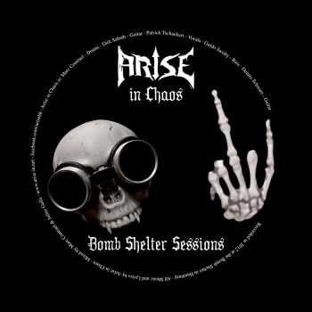 Arise In Chaos - Bombshelter Sessions (2012)