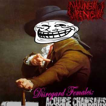 Chainsaw Penis - Disregard Females; Acquire Chainsaws (2013)