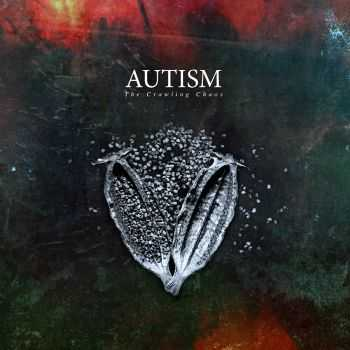 Autism - The Crawling Chaos (2013)