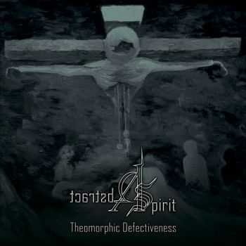 Abstract Spirit - Theomorphic Defectiveness (2013)