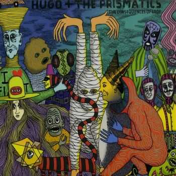 Hugo & The Prismatics - The Consequences Of Loop (2013)