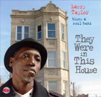 Larry Taylor & Soul Band - They Were In This House (2004)