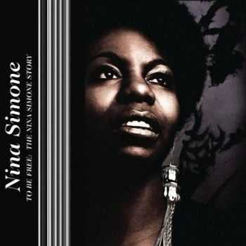 Nina Simone - To Be Free: The Nina Simone Story [3CD] (2008) HQ