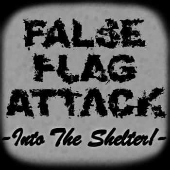 False Flag Attack - Into The Shelter! (EP) (2012)