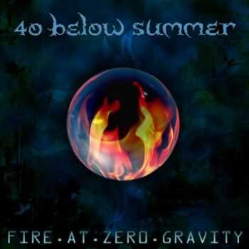 40 Below Summer - Fire At Zero Gravity (2013)
