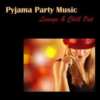 VA - Pyjama Party Music: Lounge & Chill Out for Pijama Party, Sensuality, Sexy Music (2013)
