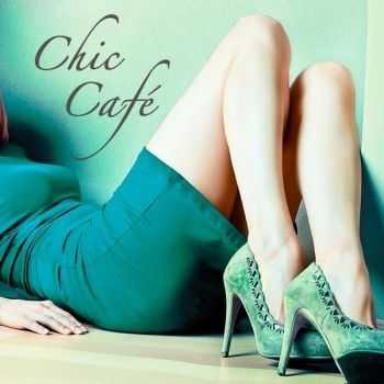 VA - Chic Cafe: Best Lounge Chill Out Music Playlist (2013)