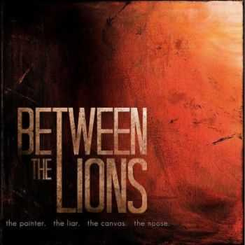 Between The Lions - The Painter. The Liar. The Canvas. The Noose. [EP] (2013)