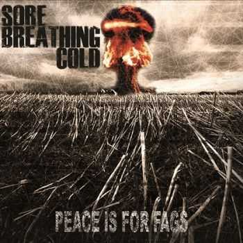Sore Breathing Cold - Peace Is For Fags (2013)