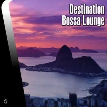 VA - Destination Bossa Lounge (2013)