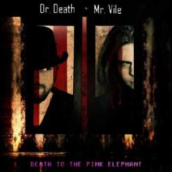 Dr. Death + Mr. Vile - Death To The Pink Elephant (2013)