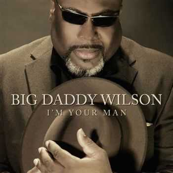 Big Daddy Wilson & Doc Fozz - I'm Your Man (2013)