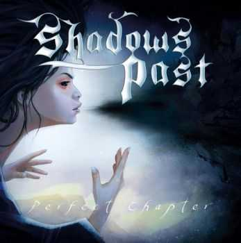 Shadows Past  - Perfect Chapter (2013)