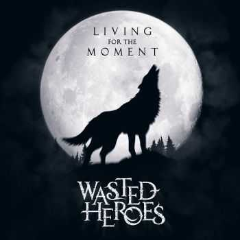 Wasted Heroes - Living For The Moment [EP] (2013)