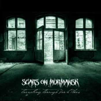 Scars On Murmansk - Travelling Through Dark Places (2011)