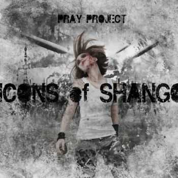 Pray Project - Icons of Shango (2012)