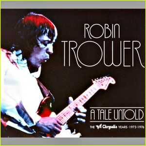 Robin Trower - A Tale Untold. The Chrysalis Years 1973 - 1976 (2010) (3CD)