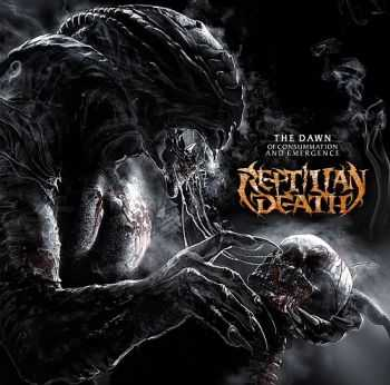 Reptilian Death - The Dawn Of Consummation And Emergence (2013)