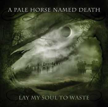A Pale Horse Named Death - Lay My Soul to Waste (2013)