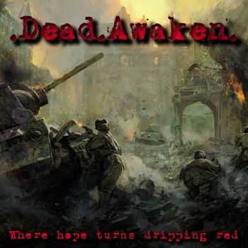 Dead Awaken - Where Hope Turns Dripping Red (2013)