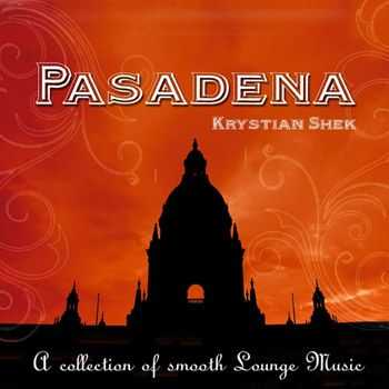 Krystian Shek - Pasadena (A Collection of Smooth Lounge Music) (2012)