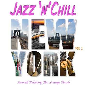 VA - Jazz 'n' Chill New York, Vol.1 (Smooth Relaxing Bar Lounge Downbeat Pearls with Groovy Flavour) (2013)