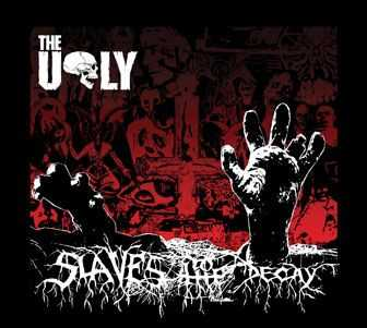 The Ugly - Slaves To The Decay (2008)