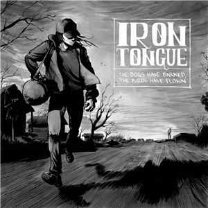 Iron Tongue – The Dogs Have Barked, The Birds Have Flown (2013)