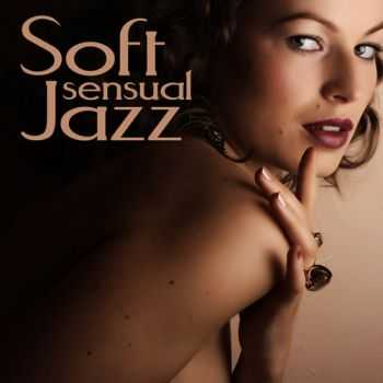 Soft Jazz Sexy Music Band - Soft Jazz - Sensual Romantic Sex Mood Groove Smooth Sexy Instrumental Music Songs (2013)