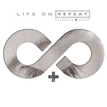 Life On Repeat - [2011] - Struggle + Sleep