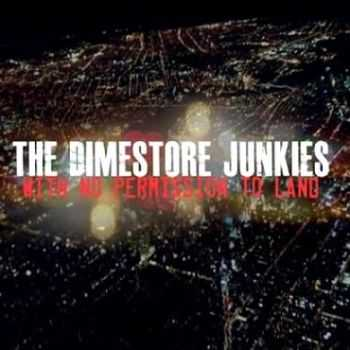 The Dimestore Junkies – With No Permission To Land (2013)