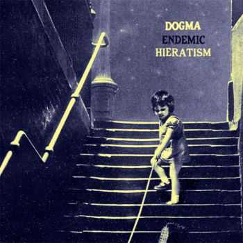 Dogma - Endemic Hieratism (2013)