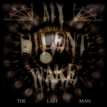 My Silent Wake - The Last Man [ep] (2013)